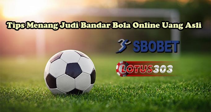 Tips Menang Judi Bandar Bola Online Uang Asli