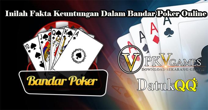 Inilah Fakta Keuntungan Dalam Bandar Poker Online