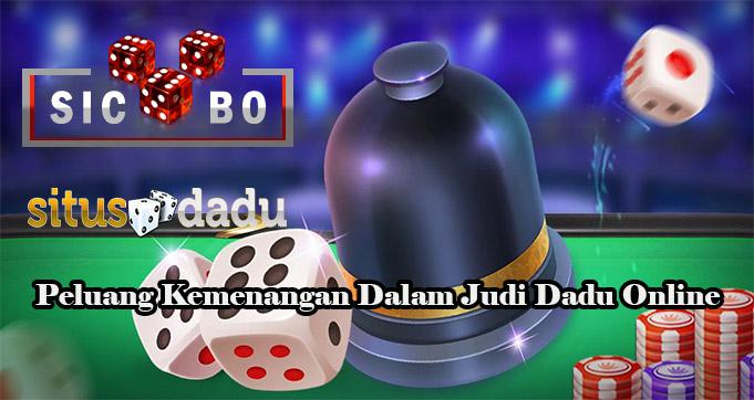 Peluang Kemenangan Dalam Judi Dadu Online